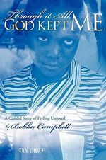 Through It All, God Kept Me : A Candid Story of Feeling Unloved - bobbie Jean Campbell