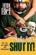 Skully Says Shut It! : Life, Love, and Laughter with Husband-Head - Heidi Rice