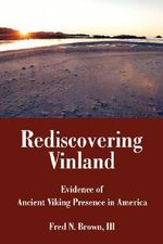 Rediscovering Vinland : Evidence of Ancient Viking Presence in America - III Fred N. Brown