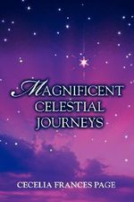 Magnificent Celestial Journeys - Cecelia Frances Page