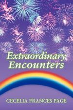 Extraordinary Encounters - Cecelia Frances Page