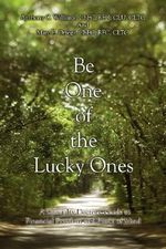 Be One of the Lucky Ones : A Specialty Doctors' Guide to Financial Freedom and Peace of Mind - Anthony C., III Williams