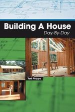 Building a House Day-By-Day - Tad Phipps