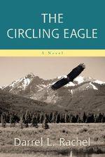 The Circling Eagle - Darrel L. Rachel