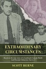 Extraordinary Circumstances : Based on the True Story of a Landmark Custody Battle and Parental Abduction Survivor - Scott Berne