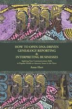 How to Open DNA-Driven Genealogy Reporting & Interpreting Businesses : Applying Your Communications Skills to Popular Health or Ancestry Issues in the News - Anne Hart
