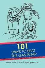 101 Ways to Beat the Gas Pump : The First in a Series Instructions for People Who Do Not Read Instructions - Andrew P. Noakes