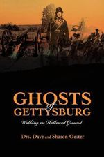 Ghosts of Gettysburg : Walking on Hallowed Ground - Dave Oester