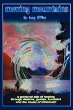 Moving Mountains : A Personal Tale of Healing Through Dreams, Guides, Kundalini and the Music of Donovan - Lucy D'Mot