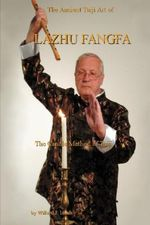The Ancient Taiji Art of Lazhu Fangfa : The Candle Method of Taiji - Willard J. Lamb