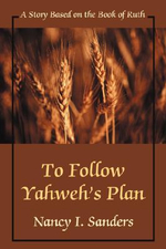 To Follow Yahweh's Plan : A Story Based on the Book of Ruth - Nancy I. Sanders