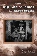 My Life & Times as Harve Bodine - Joe H. Smith