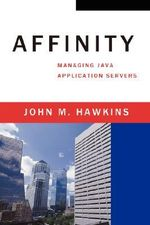 Affinity : Managing Java Application Servers - John M Hawkins