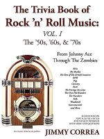 The Trivia Book of Rock 'n' Roll Music : The '50s, '60s, & '70s - Jimmy Correa