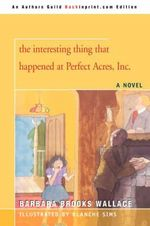 The Interesting Thing That Happened at Perfect Acres, Inc. - Barbara Brooks Wallace