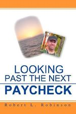 Looking Past the Next Paycheck - Robert L. Robinson