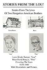 Stories from the Lou! : Stories from the Lives of Two Hungarian-American Brothers - Peter David Banyai