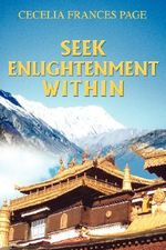 Seek Enlightenment Within - Cecelia Frances Page
