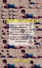 Ethno-Playography : How to Create Salable Ethnographic Plays, Monologues, & Skits from Life Stories, Social Issues, and Current Events-For - Anne Hart