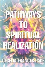 Pathways to Spiritual Realization - Cecelia Frances Page