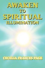 Awaken to Spiritual Illumination - Cecelia Frances Page