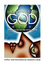 On the Seventh Day God Rested : 33 New Lessons from the Old Testament - Barbara Camp