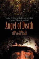 Angel of Death : True Story of a Vietnam Vet's War Experience and His Battle to Overcome Ptsd, the