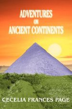 Adventures on Ancient Continents - Cecelia Frances Page
