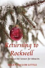 Returning to Rockwell : Tis Always the Season for Miracles - Helen Taylor Little
