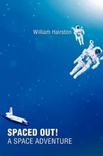 Spaced Out! a Space Adventure : A Story Collection - William Hairston