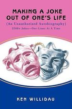 Making a Joke Out of One's Life : (An Unauthorized Autobiography) - Ken Willidau