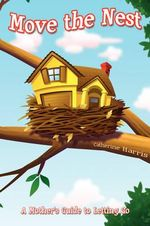 Move the Nest : A Mother's Guide to Letting Go - Catherine Harris