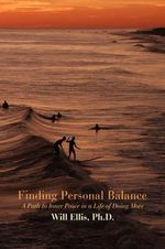 Finding Personal Balance : A Path to Inner Peace in a Life of Doing More - Will Ellis