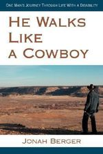 He Walks Like a Cowboy : One Man's Journey Through Life with a Disability - Jonah Berger