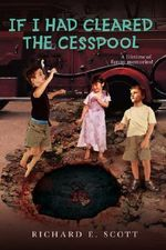 If I Had Cleared the Cesspool : A Lifetime of Funny Memories! - Richard E. Scott