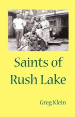 Saints of Rush Lake - Greg Klein