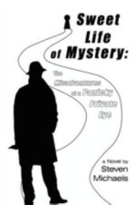 Sweet Life of Mystery :  The Misadventures of a Panicky Private Eye - Steven Michaels