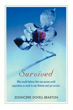 Survived : Who Would Believe That One Person Could Experience So Much in One Lifetime and Yet Survive. - Zouncerie Dovell Braxton