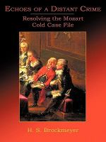 Echoes of a Distant Crime : Resolving the Mozart Cold Case File - Helen Brockmeyer