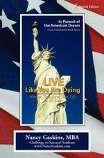 Live Like You Are Dying : How to Transform Your Life in 30 Days - Nancy Gaskins