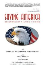 Saving America : Solutions for a Nation in Crisis - Adel N. Shenouda