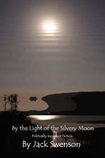 By the Light of the Silvery Moon : Politically Incorrect Fiction - Jack Swenson