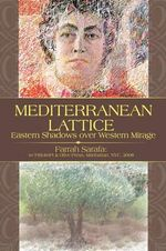 Mediterranean Lattice : Eastern Shadows Over Western Mirage - Farrah Sarafa
