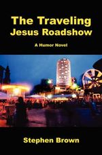 The Traveling Jesus Roadshow - Stephen Brown