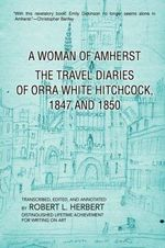 A Woman of Amherst : The Travel Diaries of Orra White Hitchcock, 1847 and 1850 - Robert L. Herbert