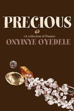 Precious : (A Collection of Poems) - Onyinye Oyedele