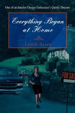 Everything Began at Home : One of an Interior Design Enthusiast's Quirky Dreams - Laurie Oxsen
