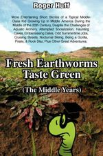 Fresh Earthworms Taste Green (the Middle Years) - Roger Huff