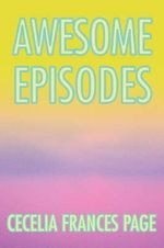Awesome Episodes - Cecelia Frances Page