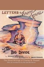Letters from Across the Big Divide : The Ghost Writings of Charles M. Russell - Richard Bird Baker
